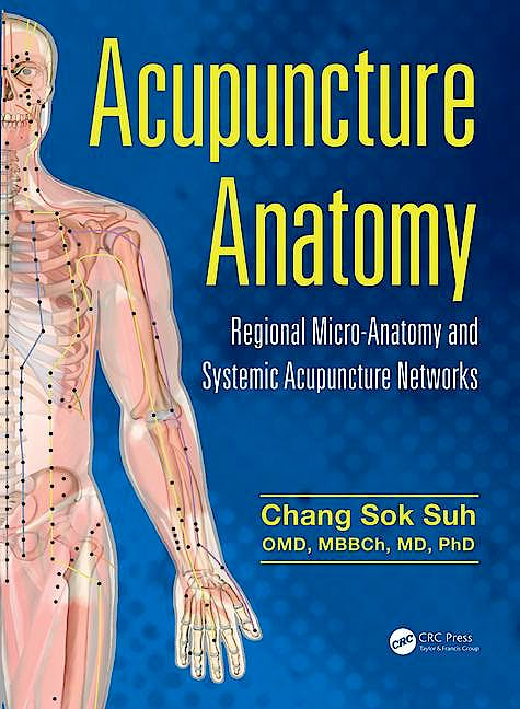Portada del libro 9781482259001 Acupuncture Anatomy. Regional Micro-Anatomy and Systemic Acupuncture Networks