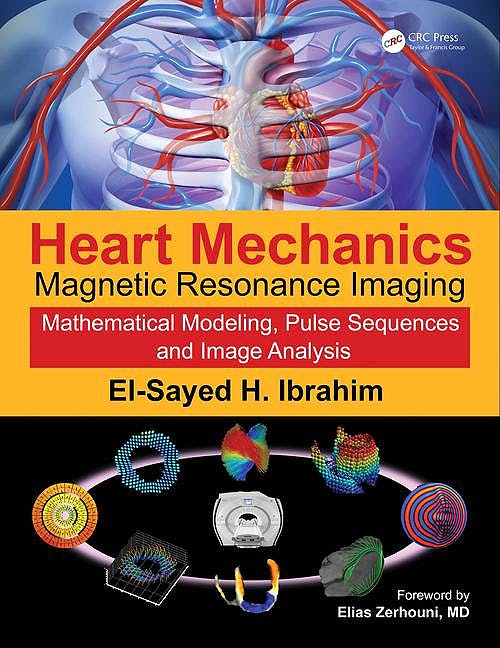 Portada del libro 9781482263688 Heart Mechanics. Magnetic Resonance Imaging. Mathematical Modeling, Pulse Sequences, and Image Analysis