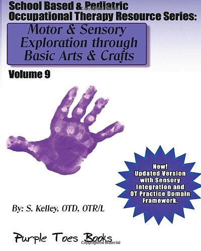 Portada del libro 9781491029565 Motor and Sensory Exploration through Basic Arts and Crafts (School Based and Pediatric Occupational Therapy Resource, Vol. 9)