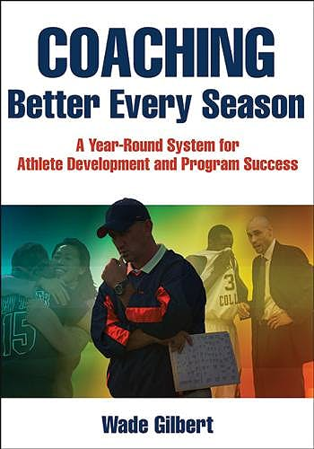 Portada del libro 9781492507666 Coaching Better Every Season. A Year-Round System for Athlete Development and Program Success