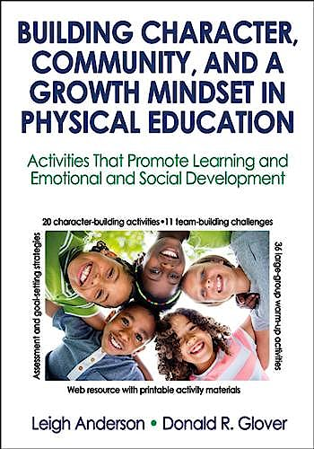 Portada del libro 9781492536680 Building Character, Community, and a Growth Mindset in Physical Education. Activities That Promote Learning and Emotional and Social Development