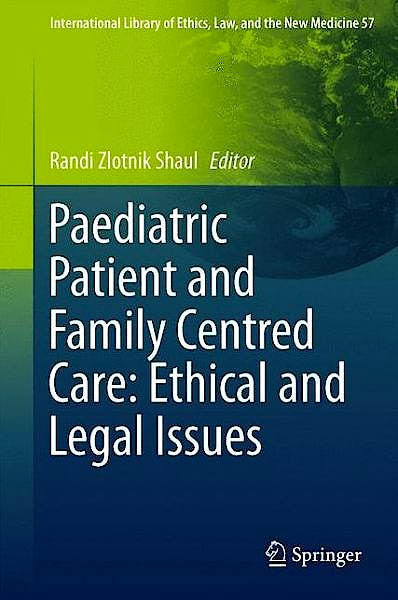Portada del libro 9781493903221 Paediatric Patient and Family-Centred Care: Ethical and Legal Issues (International Library of Ethics, Law, and the New Medicine, Vol. 57)