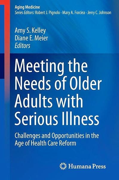 Portada del libro 9781493904068 Meeting the Needs of Older Adults with Serious Illness. Challenges and Opportunities in the Age of Health Care Reform (Aging Medicine, Vol. 2)
