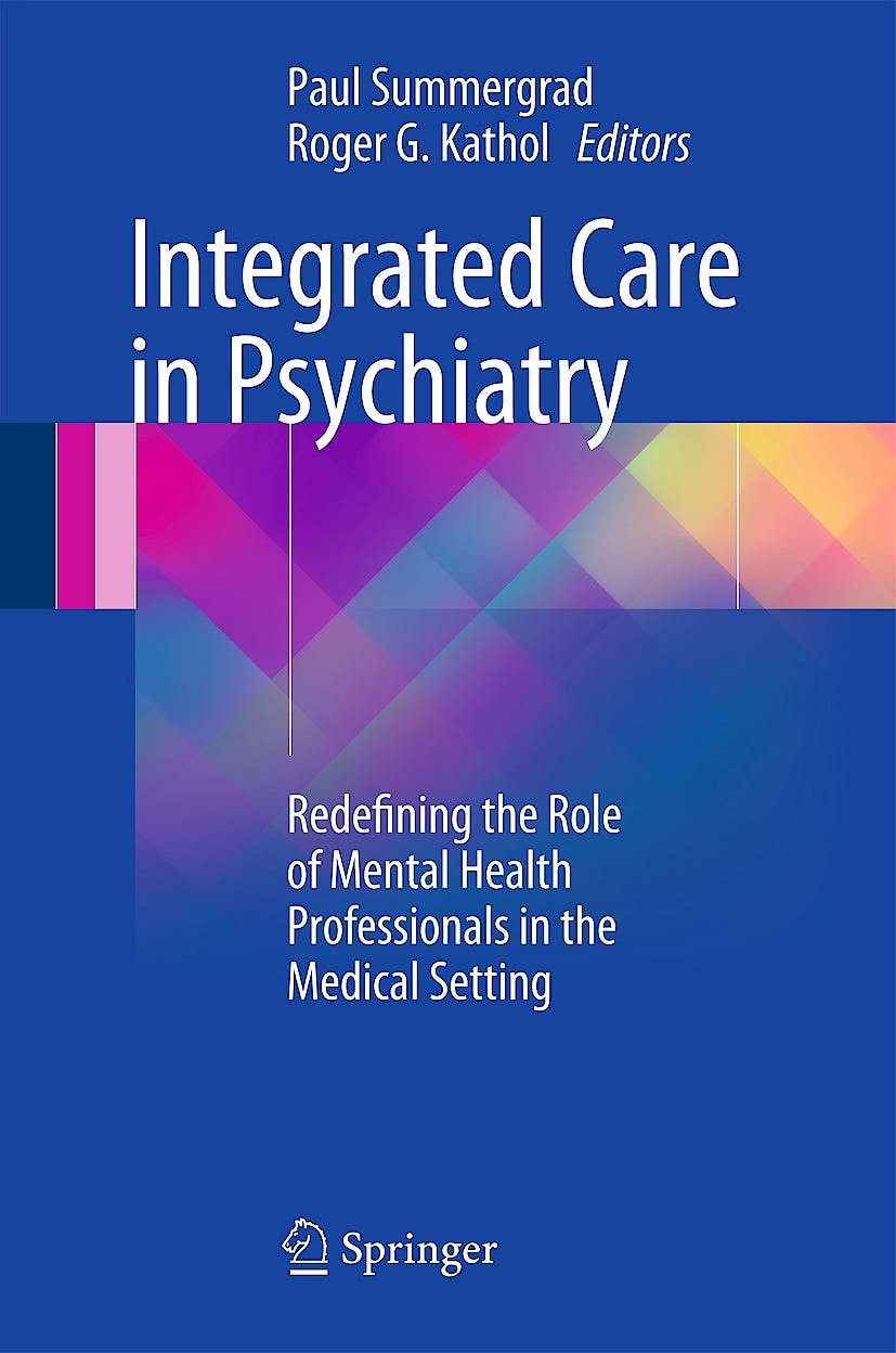 Portada del libro 9781493906871 Integrated Care in Psychiatry. Redefining the Role of Mental Health Professionals in the Medical Setting