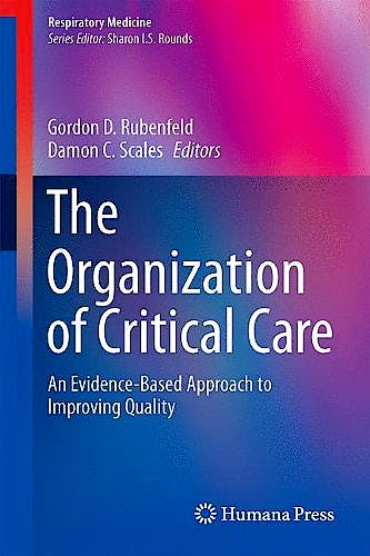 Portada del libro 9781493908103 The Organization of Critical Care. an Evidence-Based Approach to Improving Quality (Respiratory Medicine, Vol. 18)