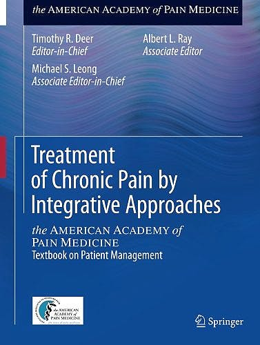 Portada del libro 9781493918201 Treatment of Chronic Pain by Integrative Approaches. the American Academy of Pain Medicine. Textbook on Patient Management