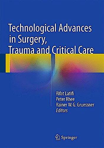 Portada del libro 9781493926701 Technological Advances in Surgery, Trauma and Critical Care