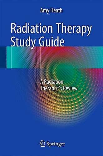 Portada del libro 9781493932573 Radiation Therapy Study Guide. a Radiation Therapist's Review