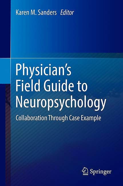 Portada del libro 9781493987207 Physician's Field Guide to Neuropsychology. Collaboration Through Case Example