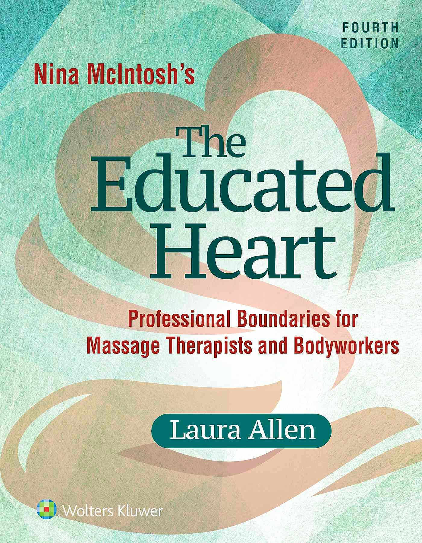 Portada del libro 9781496347312 Nina Mcintosh's the Educated Heart. Professional Boundaries for Massage Therapists and Bodyworkers