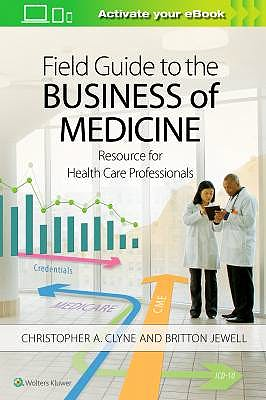 Portada del libro 9781496396235 Field Guide to the Business of Medicine. Resource for Health Care Professionals