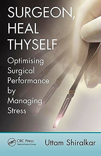 Portada del libro 9781498724036 Surgeon, Heal Thyself. Optimising Surgical Performance by Managing Stress
