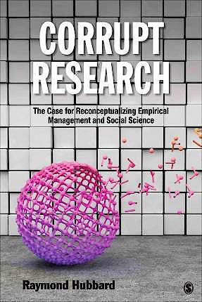 Portada del libro 9781506305356 Corrupt Research. The Case for Reconceptualizing Empirical Management and Social Science