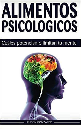 Portada del libro 9781523396993 Alimentos Psicológicos. Cuáles Potencian o Limitan tu Mente
