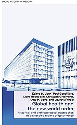 Portada del libro 9781526149671 Global Health and the New World Order. Historical and Anthropological Approaches to a Changing Regime of Governance