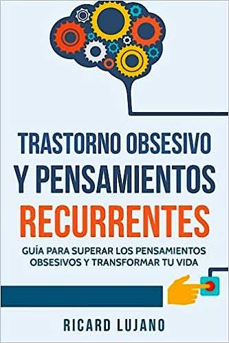 Portada del libro 9781547258314 Trastorno Obsesivo y Pensamientos Recurrentes. Guía para Superar los Pensamientos Obsesivos y Transformar tu Vida