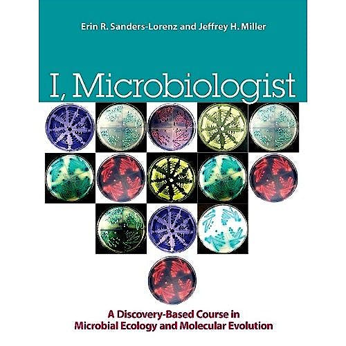 Portada del libro 9781555814700 I Microbiologist. a Discovery-Based Undergraduate Research Course in Microbial Ecology and Molecular Evolution