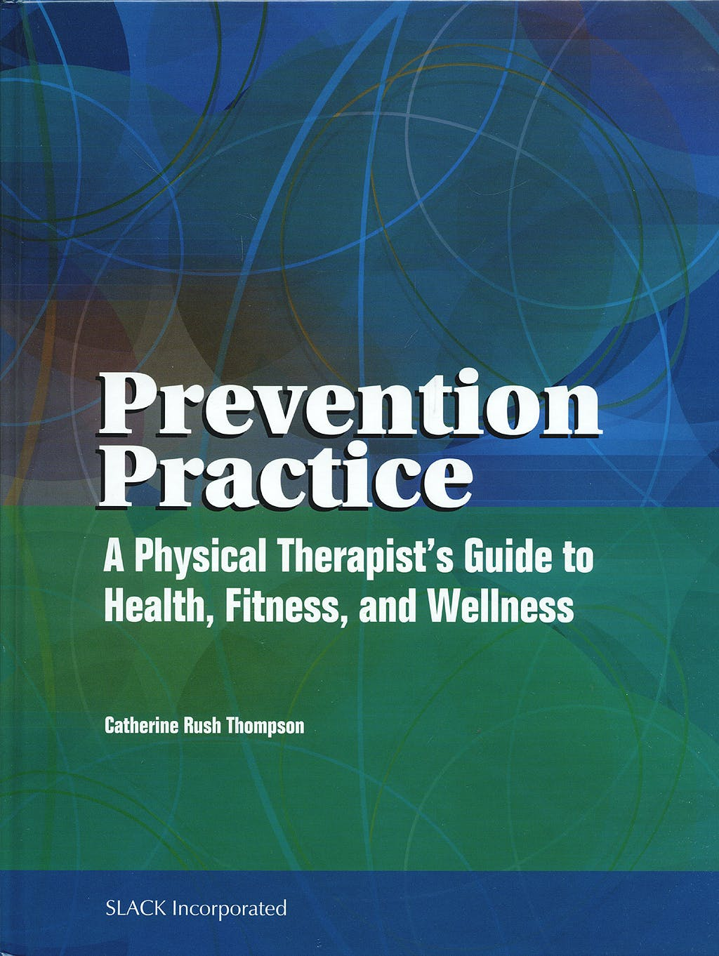 Portada del libro 9781556426179 Prevention Practice: A Physical Therapist's Guide to Health