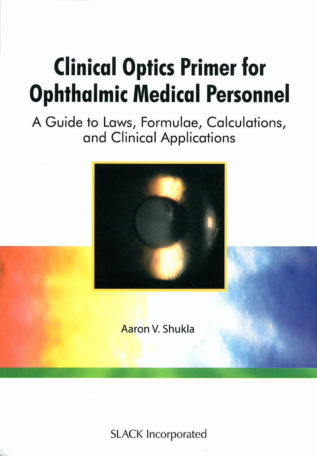 Portada del libro 9781556428999 Clinical Optics Primer for Ophthalmic Medical Personnel. a Guide to Laws, Formulae, Calculations, and Clinical Applications