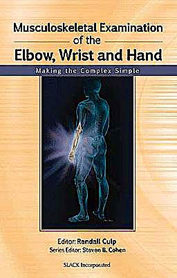 Portada del libro 9781556429187 Musculoskeletal Examination of the Elbow, Wrist and Hand. Making the Complex Simple