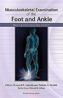 Portada del libro 9781556429194 Musculoskeletal Examination of the Foot and Ankle. Making the Complex Simple