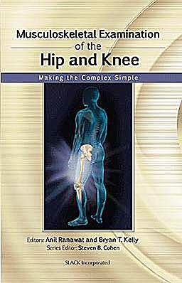 Portada del libro 9781556429200 Musculoskeletal Examination of the Hip and Knee: Making the Complex Simple