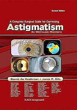 Portada del libro 9781556429354 A Complete Surgical Guide for Correcting Astigmatism. an Ophthalmic Manifesto