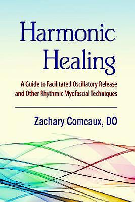 Portada del libro 9781556436949 Harmonic Healing. a Guide to Facilitated Oscillatory Release and Other Rhythmic Myofascial Techniques