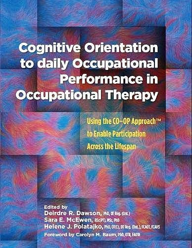 Portada del libro 9781569003817 Cognitive Orientation to Daily Occupational Performance in Occupational Therapy. Using the CO–OP Approach to Enable Participation Across the Lifespan