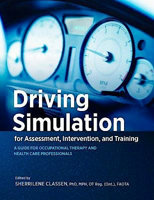 Portada del libro 9781569003893 Driving Simulation for Assessment, Intervention, and Training. A Guide for Occupational Therapy and Health Care Professionals