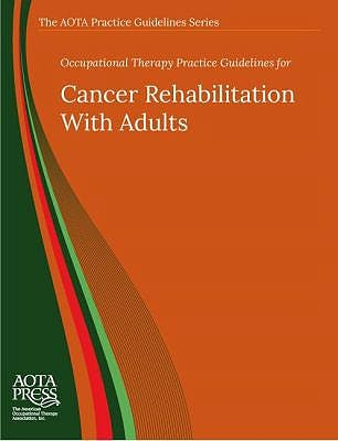 Portada del libro 9781569004012 Occupational Therapy Practice Guidelines for Cancer Rehabilitation With Adults