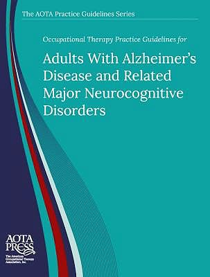 Portada del libro 9781569004029 Occupational Therapy Practice Guidelines for Adults With Alzheimer's Disease and Related Neurocognitive Disorders