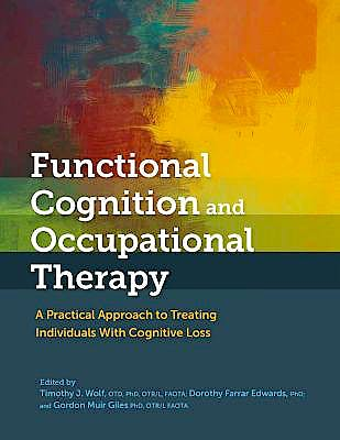 Portada del libro 9781569006016 Functional Cognition and Occupational Therapy