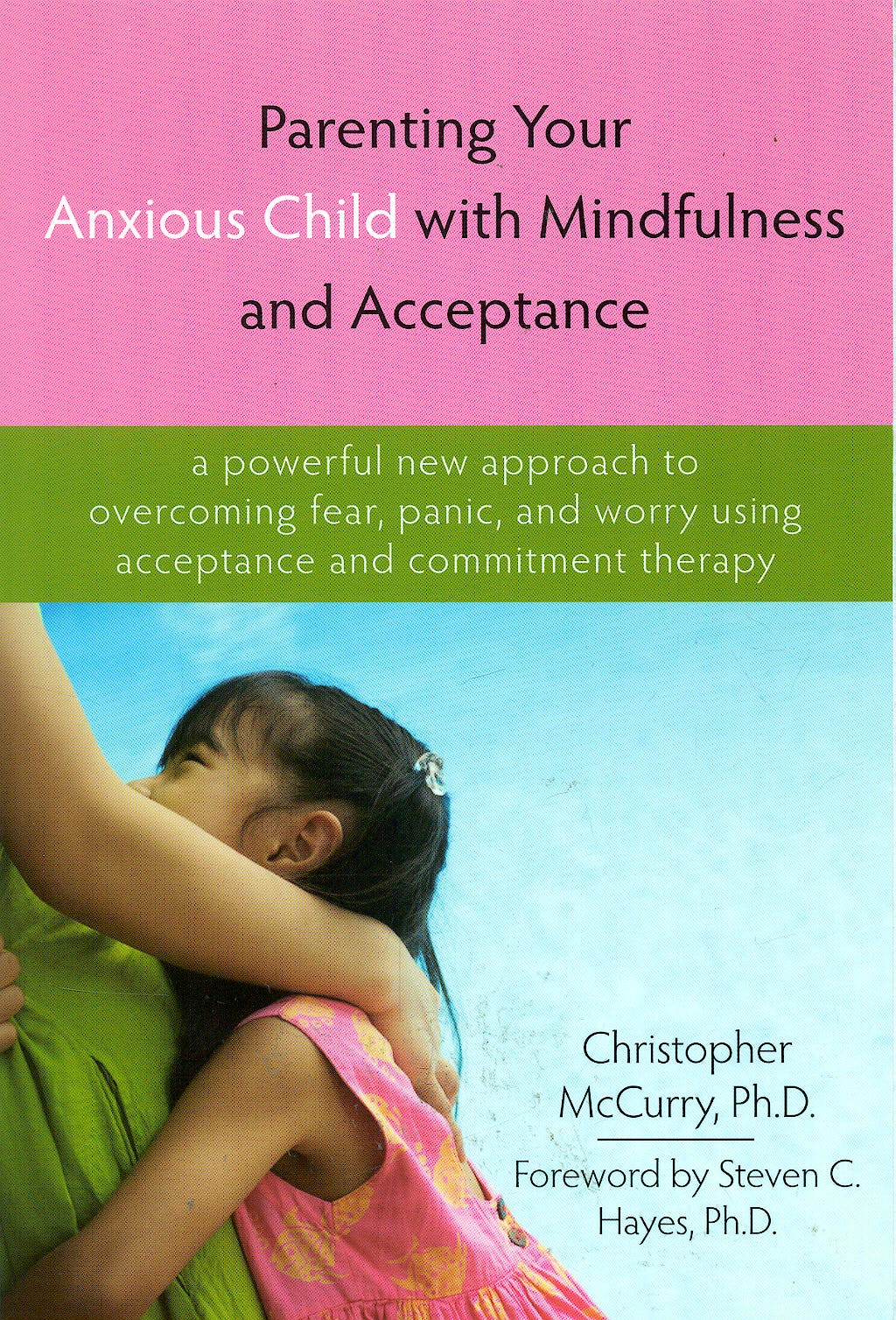 Portada del libro 9781572245792 Parenting Your Anxious Child with Mindfulness and Acceptance. a Powerful New Approach to Overcoming Fear, Panic, and Worry Using Acceptance And…