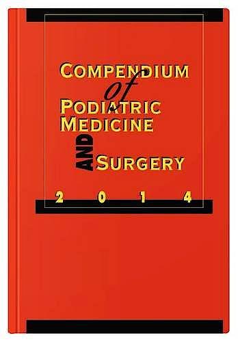Portada del libro 9781574001501 Compendium of Podiatric Medicine and Surgery 2014