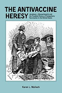 Portada del libro 9781580465373 The Antivaccine Heresy: Jacobson v. Massachusetts and the Troubled History of Compulsory Vaccination in the United States