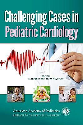 Portada del libro 9781581103182 Challenging Cases In Pediatric Cardiology