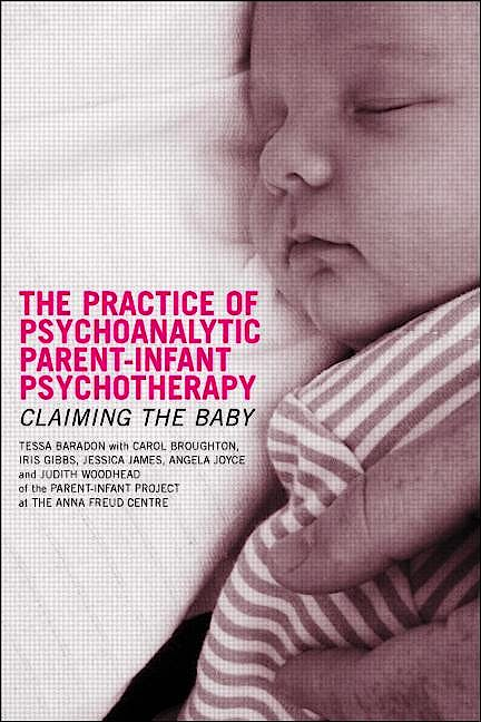 Portada del libro 9781583917619 The Practice of Psychoanalytic Parent-Infant Psychotherapy. Claiming the Baby