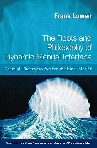 Portada del libro 9781583943182 The Roots and Philosophy of Dynamic Manual Interface. Therapy to Awaken the Inner Healer