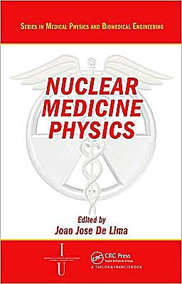 Portada del libro 9781584887959 Nuclear Medicine Physics (Series in Medical Physics and Biomedical Engineering)