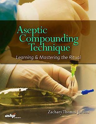 Portada del libro 9781585285655 Aseptic Compounding Technique. Learning and Mastering the Ritual