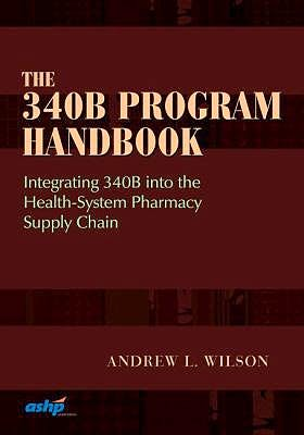 Portada del libro 9781585285983 The 340B Program Handbook. Integrating 340B into the Health-System Pharmacy Supply Chain