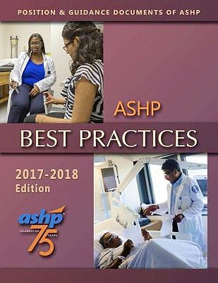 Portada del libro 9781585286058 ASHP Best Practices 2017–2018. Position and Guidance Documents of ASHP