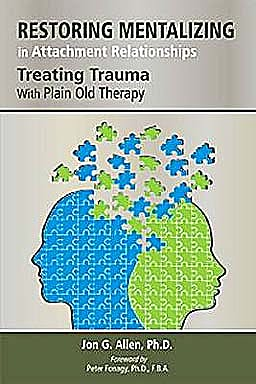 Portada del libro 9781585624188 Restoring Mentalizing in Attachment Relationships. Treating Trauma with Plain Old Therapy
