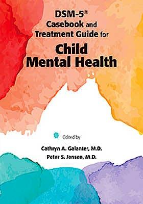 Portada del libro 9781585624904 DSM-5 Casebook and Treatment Guide for Child Mental Health