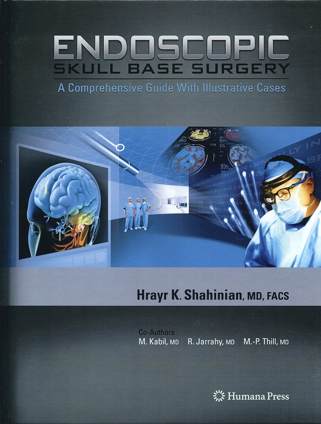 Portada del libro 9781588298140 Endoscopic Skull Base Surgery. a Comprehensive Guide with Illustrative Cases