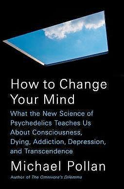 Portada del libro 9781594204227 How to Change Your Mind: What the New Science of Psychedelics Teaches Us About Consciousness, Dying, Addiction, Depression, and Transcendence