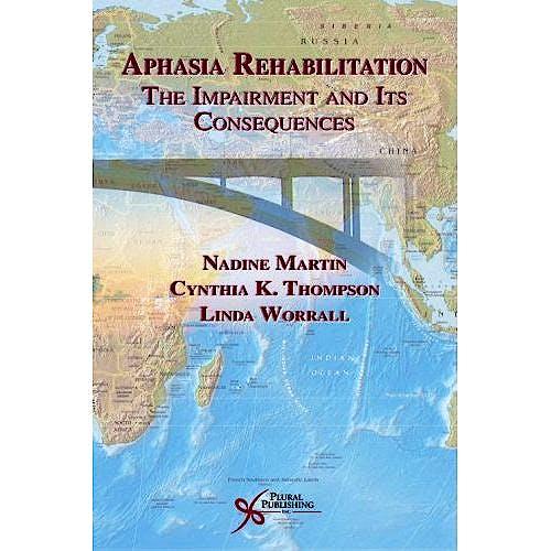Portada del libro 9781597561624 Aphasia Rehabilitation. the Impairment and Its Consequences