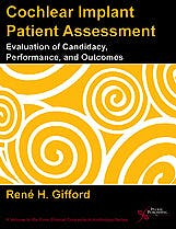 Portada del libro 9781597564465 Cochlear Implant Patient Assessment. Evaluation of Candidacy, Performance, and Outcomes