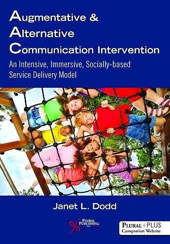 Portada del libro 9781597567251 Augmentative and Alternative Communication Intervention. An Intensive, Immersive, Socially Based Service Delivery Model